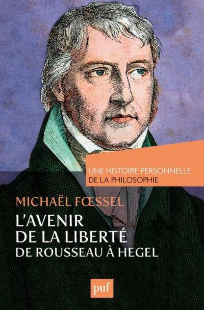 L'avenir de la liberté. Rousseau, Kant, Hegel. Une histoire personnelle de la philosophie - 9782130799443 - 13,99 €