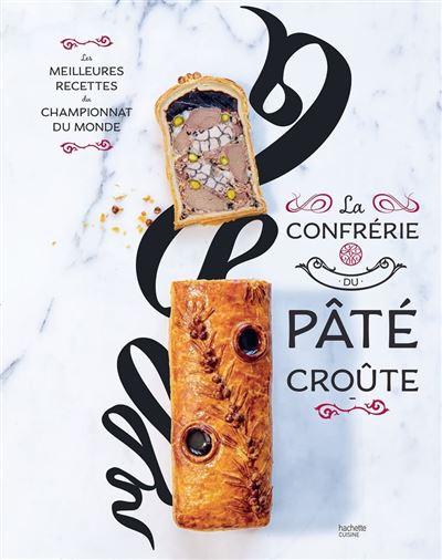 La confrérie du Pâté-croûte - Édition spéciale 10 ans - inclus la recette inédite du champion du monde 2018 - 9782016279854 - 16,99 €