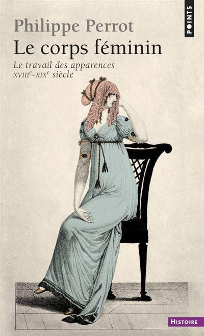 Le corps féminin (XVIIIe-XIXe siècle) (Le Travail des apparences)