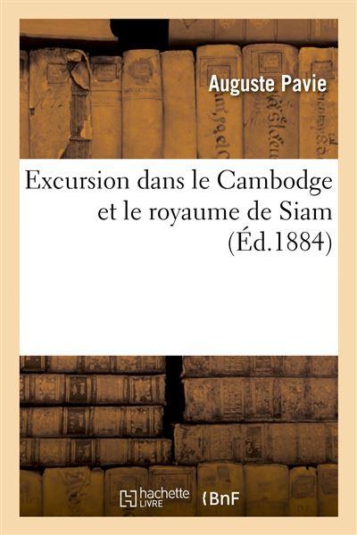 Excursion dans le Cambodge et le royaume de Siam