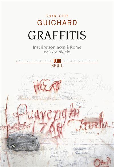 Graffitis. Inscrire son nom à Rome (XVIe-XIXe siècle)