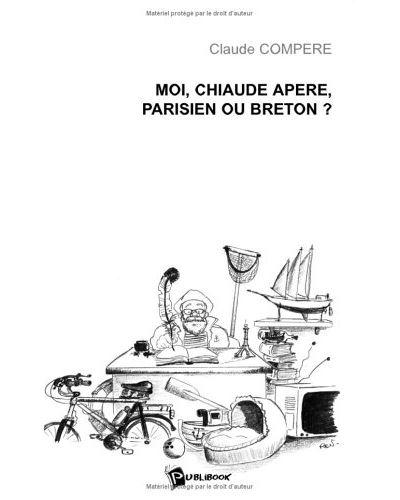 Moi, Chiaude Apère, parisien ou breton ?