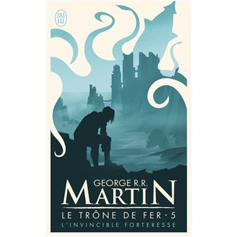 Game Of Thrones Le Trone De Fer Tome 5 Tome 5 L Invicible Forteresse