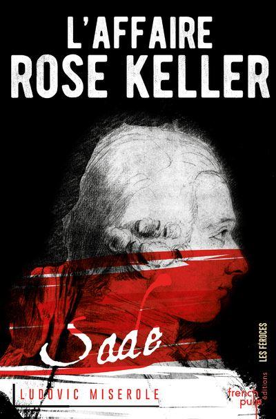 L'Affaire Rose Keller - tome 1 Les crimes du Marquis de Sade