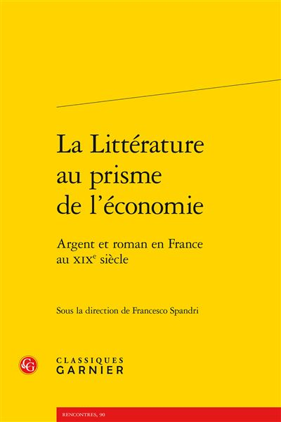 La littérature au prisme de l'économie - argent et roman en france au xixe siècl