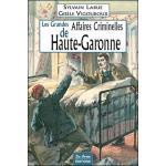 Les grandes affaires criminelles de Haute-Garonne