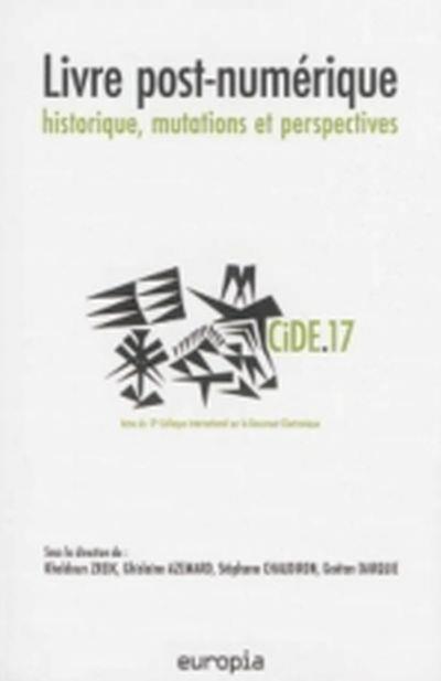 Livre post-numérique, historique, mutations et perspectives, CIDE 17