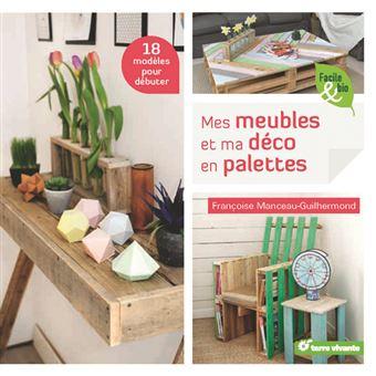Mes Meubles Et Ma Deco En Palettes Broche Francoise Manceau Guilhermond Achat Livre Fnac