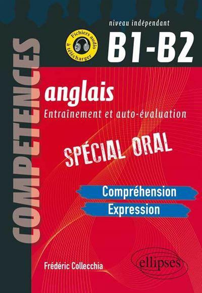 Anglais. Entraînement et auto-évaluation. Spécial Oral. B1-B2 (Compréhension, expression en continu, expression en interactivité)