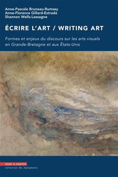 Écrire l'art formes et enjeux du discours sur les arts visuels en Grande-Bretagne et aux États-Unis