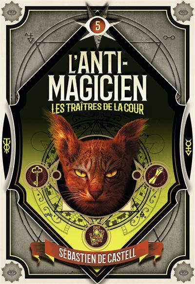 L'anti-magicien - Les traîtres de la cour Tome 5 - L'Anti-magicien - 5 -  Sebastien de Castell, Laetitia Devaux - broché - Achat Livre ou ebook | fnac