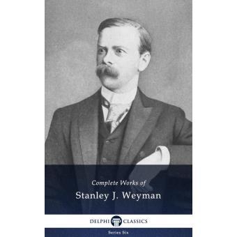 Complete Works Of Stanley J Weyman Delphi Classics