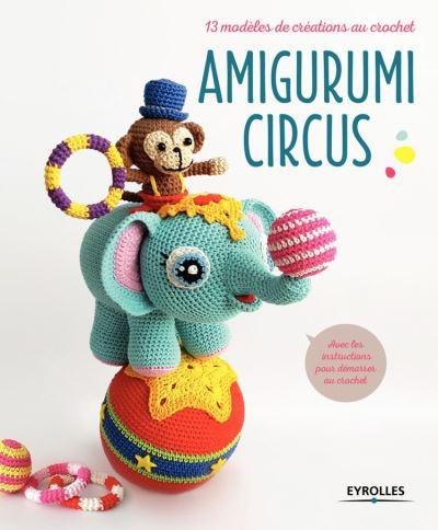 Amigurumi Circus - 13 modèles de créations au crochet - 9782212283853 - 11,99 €