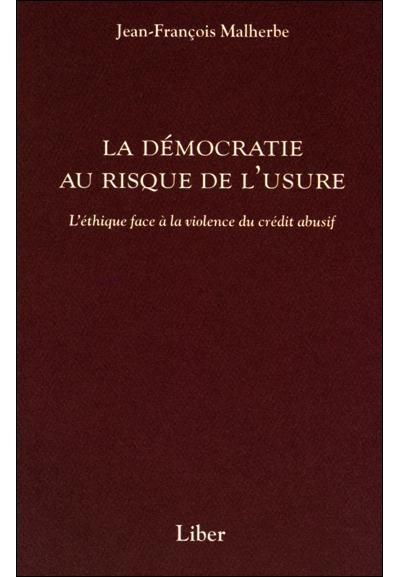 La démocratie au risque de l'usure - L'éthique face à la violence du crédit abusif