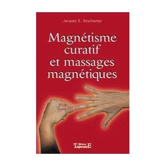 MAGNETISME CURATIF ET MASSAGES MAGNETIQUES - Jacques Deschamps