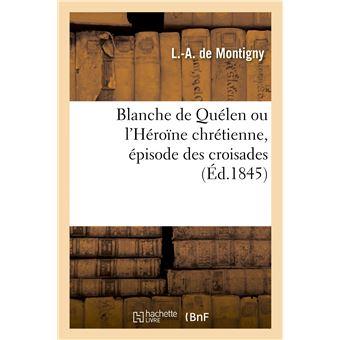Blanche de Quélen ou l'Héroïne chrétienne, épisode des croisades