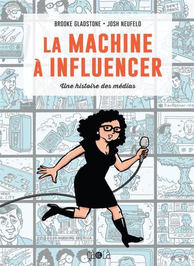 La machine à influencer, une histoire des médias