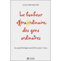 Le bonheur extraordinaire des gens ordinaires - La psychologie positive pour tous