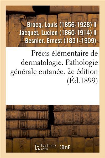 Précis élémentaire de dermatologie. Pathologie générale cutanée. 2e édition
