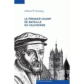 Le premier champ de bataille du calvinisme : conflits et Réforme dans le Pays de Vaud, 1528-1559