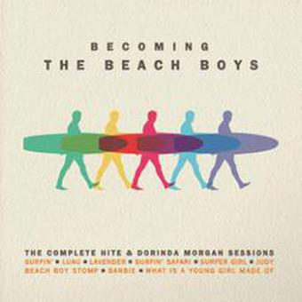 Becoming The Beach Boys : The Complete Hite & Dorinda Morgan Sessions