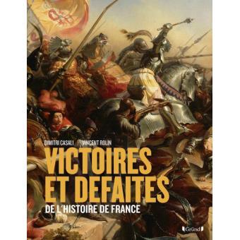 Victoires Et Defaites De L Histoire De France
