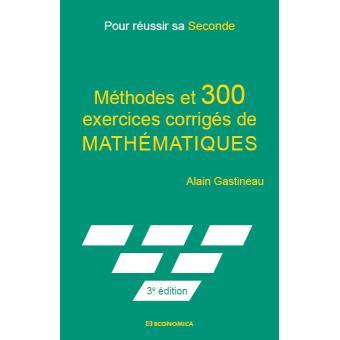 300 Exercices Corriges De Mathematiques Pour Reussir Sa 2nde Broche Alain Gastineau Achat Livre Fnac