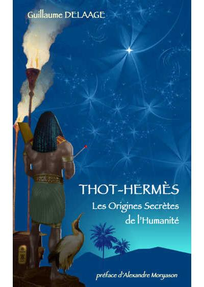THOT-HERMES - LES ORIGINES SECRETES DE L'HUMANITE