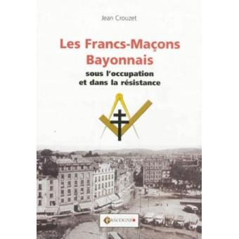 Les francs-maçons bayonnais sous l'Occupation et dans la Résistance