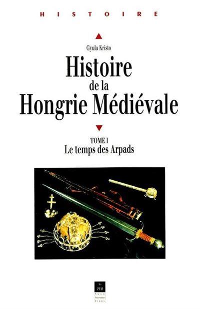 Histoire de la Hongrie médiévale. Tome I - Le temps des Arpads - 9782753524965 - 5,99 €