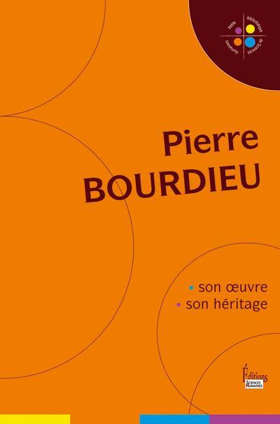 Pierre Bourdieu. Son oeuvre, son héritage