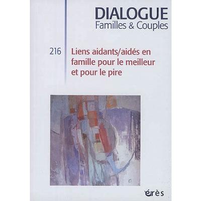 Dialogue 216 - liens aidants/aidés en famille pour le meilleur et pour le pire
