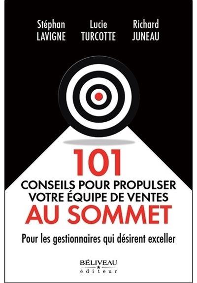 101 conseils pour propulser votre équipe de ventes au sommet - Pour les gestionnaires qui désirent exceller