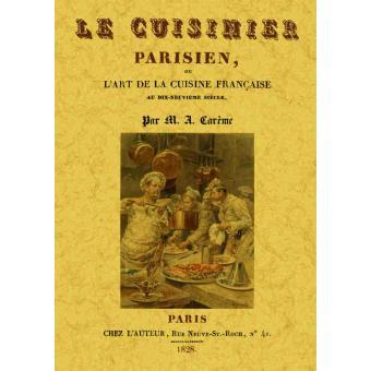 Le cuisinier parisien ou l 39 art de la cuisine fran aise - L art de la cuisine francaise ...