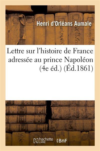 Lettre sur l'histoire de France adressée au prince Napoléon (4e éd.)