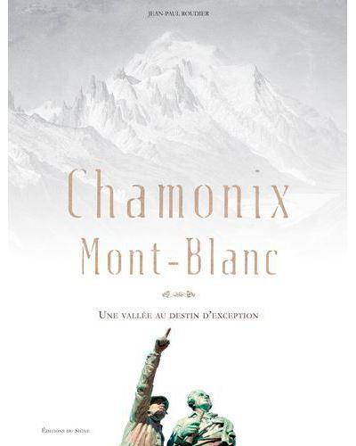 Chamonix Mont Blanc une vallée au destin d'excepti