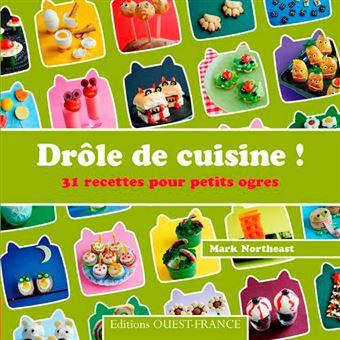 Dr le de cuisine 31 recettes pour petits ogres broch mark northeast achat livre fnac - Recette de cuisine drole ...