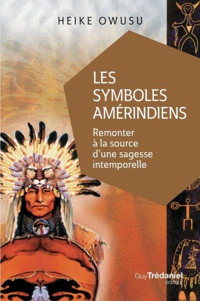 Les symboles amérindiens - Remonter à la source d'une sagesse intemporelle - 9782813217363 - 6,99 €