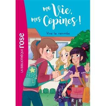 Ma Vie Mes Copines Tome 1 Ma Vie Mes Copines 01 Vive La Rentree
