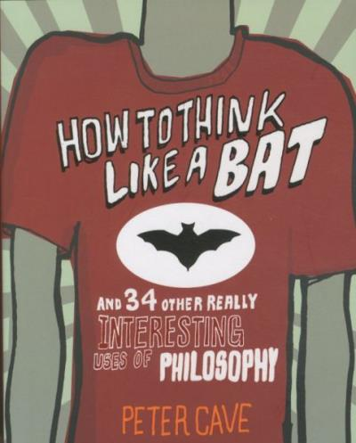 HOW TO THINK LIKE A BAT ... AND 34 OTHER REALLY