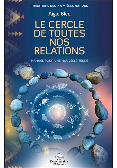Le Cercle de toutes nos relations - Manuel pour une nouvelle Terre