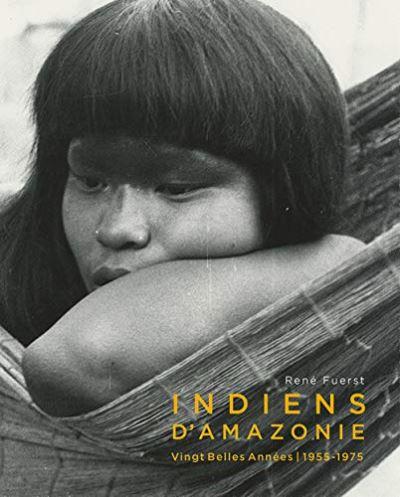 Indiens d'Amazonie. Vingt Belles Années 1955 - 1975