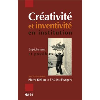 Creativite et inventivite en institution - empechements et possibles