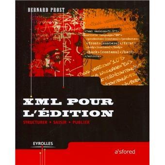Xml Pour L Edition Structurer Saisir Publier