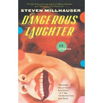 dangerous laughter by steven millhauser literary Dangerous laughter: 13 stories by steven millhauser knopf, 256 pp, $24 steven millhauser is not your typical pulitzer prize-winning novelist he won back in 1997, wedged between rich-ard ford.