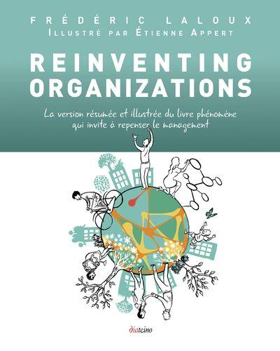Reinventing organizations version resumee et illustree