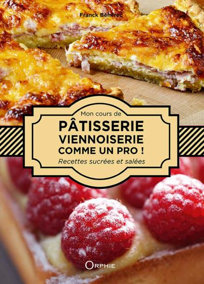 Pâtisserie viennoiserie sucrée-salée, comme un pro !