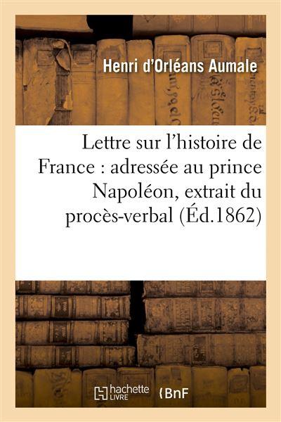 Lettre sur l'histoire de France : adressée au prince Napoléon, extrait du procès-verbal