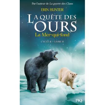 La quête des ours - Cyle II - Livre II Tome 2 - La quête des ours cycle II  - tome 2 La Mer-qui-fond - Erin Hunter - broché - Achat Livre ou ebook |  fnac