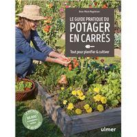 Le Guide pratique du potager en carrés. Tout pour planifier et cultiver
